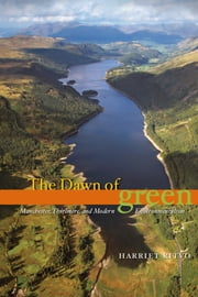 The Dawn of Green - Manchester, Thirlmere, and Modern Environmentalism ebook by Harriet Ritvo