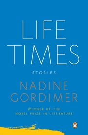 Life Times - Stories ebook by Nadine Gordimer
