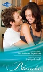 Un regard a suffi - Pour l'amour d'un pédiatre ebook by Carol Marinelli, Charlotte Douglas