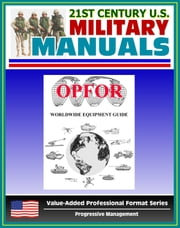 U.S. Army OPFOR Worldwide Equipment Guide, World Weapons Guide, Encyclopedia of Arms and Weapons: Vehicles, Recon, Infantry, Rifles, Rocket Launchers, Aircraft, Antitank Guns, Tanks, Assault Vehicles ebook by Progressive Management