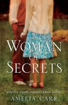 A Woman of Secrets - A poignant World War Two tale of lost love and sacrifice ebook by Amelia Carr