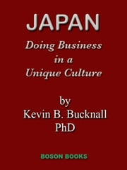 Japan: Doing Business in a Unique Culture ebook by Bucknall, Kevin B.