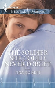 The Soldier She Could Never Forget ebook by Tina Beckett