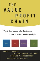 The Value Profit Chain - Treat Employees Like Customers and Customers Like ebook by James L. Heskett,Leonard A. Schlesinger,W. Earl Sasser Jr.