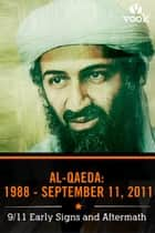 Al-Qaeda from 1988 to September 11: 9/11 Early Signs and Aftermath ebook by Vook