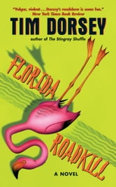 Florida Roadkill: A Novel - A Novel ebook by Tim Dorsey