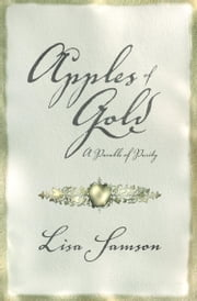 Apples of Gold - A Parable of Purity ebook by Lisa Samson