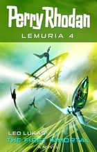 Perry Rhodan Lemuria 4: The First Immortal ebook by Leo Lukas
