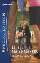 Little Matchmakers ebook by Jennifer Greene