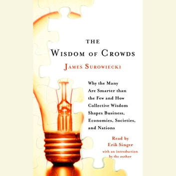 The Wisdom of Crowds - Why the Many Are Smarter Than the Few and How Collective Wisdom Shapes Business, Economies, Societies and Nations audiobook by James Surowiecki