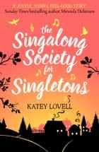 The Singalong Society for Singletons: A gorgeously uplifting and heartwarming romantic comedy to escape with ebook by Katey Lovell