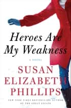Heroes Are My Weakness - A Novel ebook by Susan Phillips