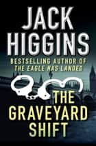 The Graveyard Shift ebook by Jack Higgins