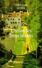 L'enfant des terres blondes ebook by Christian SIGNOL