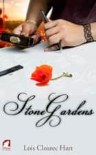 Stone Gardens 電子書 by Lois Cloarec Hart