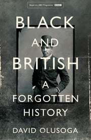 Black and British - A Forgotten History ebook by David Olusoga