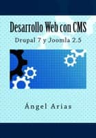 Desarrollo Web con CMS: Drupal 7 y Joomla 2.5 ebook by Ángel Arias