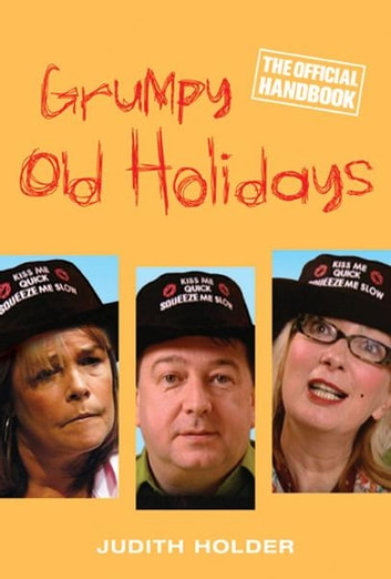 Grumpy Old Holidays - The Official Handbook ebook by Judith Holder