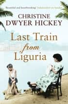 Last Train from Liguria ebook by Christine Dwyer Hickey