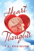 Heart Thoughts ebook by T.S. Robinson