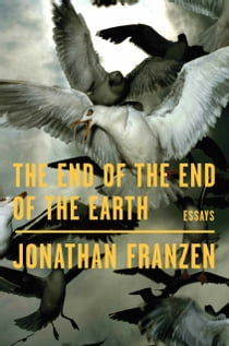 The End of the End of the Earth ebook by Jonathan Franzen