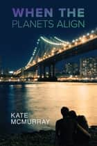 When the Planets Align ebook by Kate McMurray