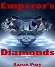 Emperor's Diamonds ebook by Aaron Pery
