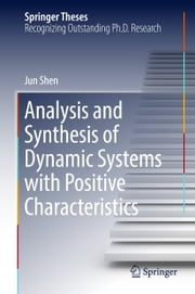 Analysis and Synthesis of Dynamic Systems with Positive Characteristics ebook by Jun Shen