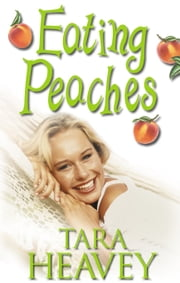 Eating Peaches: Finding love in the most unexpected place after swapping city lights for the country life ebook by Tara Heavey