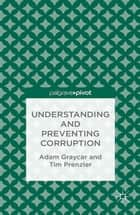 Understanding and Preventing Corruption ebook by A. Graycar,T. Prenzler