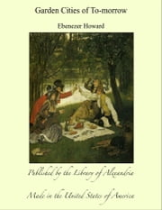 Garden Cities of To-morrow ebook by Ebenezer Howard