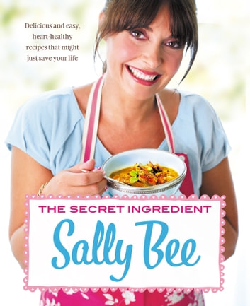 The Secret Ingredient: Delicious,easy recipes which might just save your life eBook by Sally Bee
