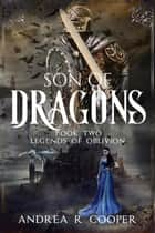 Son of Dragons - Legends of Oblivion, #2 ebook by Andrea R. Cooper