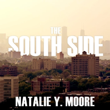 The South Side - A Portrait of Chicago and American Segregation audiobook by Natalie Y. Moore