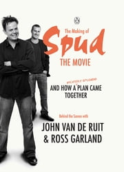 The Making of Spud the Movie - And How A Wickedly Splendid Plan Came Together ebook by John van de Ruit,Ross Garland