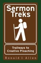 Sermon Treks - Trailways to Creative Preaching 電子書 by Ronald J. Allen