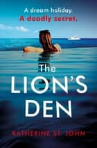 The Lion's Den: The 'impossible to put down' must-read gripping thriller of 2020 ebook by Katherine St. John
