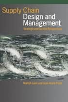 Supply Chain Design and Management - Strategic and Tactical Perspectives ebook by Manish Govil, Jean-Marie Proth