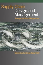 Supply Chain Design and Management - Strategic and Tactical Perspectives ebook by Manish Govil,Jean-Marie Proth