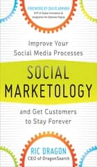 Social Marketology: Improve Your Social Media Processes and Get Customers to Stay Forever ebook by Ric Dragon