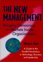 The New Management - Bringing Democracy and Markets Inside Organizations ebook by William E. Halal