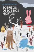 Sobre os ossos dos mortos eBook by