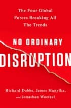 Ebook No Ordinary Disruption di Richard Dobbs,James Manyika,Jonathan Woetzel