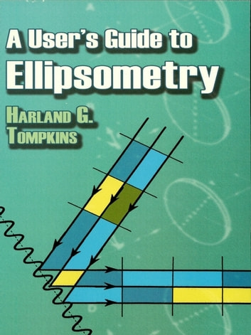 A User's Guide to Ellipsometry ebook by Harland Tompkins