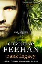 Dark Legacy ebook by Christine Feehan