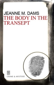 Body in the Transept, The ebook by Jeanne M Dams