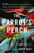 The Parrot's Perch - A Memoir ebook by Karen Keilt