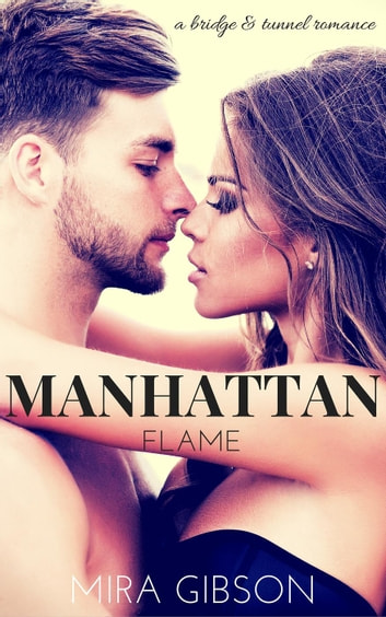 Manhattan Flame - A Bridge & Tunnel Romance, #2 ebook by Mira Gibson