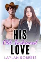 His Old-Fashioned Love - Old-Fashioned, #5 ebook by Laylah Roberts