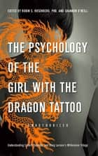 The Psychology of the Girl with the Dragon Tattoo - Understanding Lisbeth Salander and Stieg Larssons Millennium Trilogy ebook by Robin S. Rosenberg, Shannon O'Neill, Lynne McDonald-Smith,...